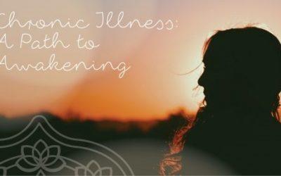Awakening Through Chronic Illness ~ By Frances