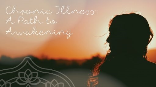 Awakening Through Chronic Illness ~ By Frances